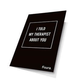 Fisura Wenskaart - 'I told my therapist about you'