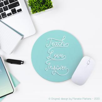 Mouse pad | Teach, Love, Inspire
