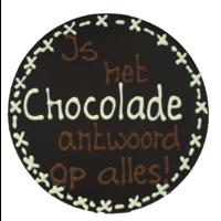 Chocolade is het antwoord op alles - Rond chocoladeplakkaat