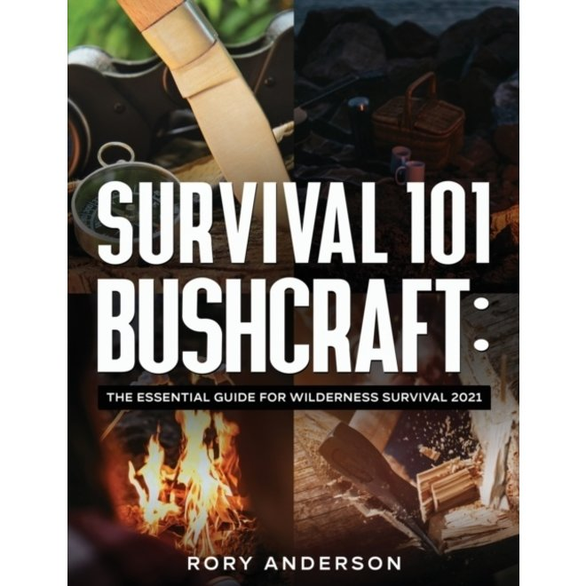 Survival 101 Bushcraft : The Essential Guide for Wilderness Survival 2021