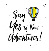 Say yes to new advendures