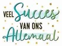 Veel succes van ons allemaal