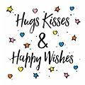 Hugs kisses & happy wishes
