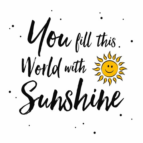 You fill this world with sunshine