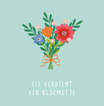 Jij verdient een bloemetje