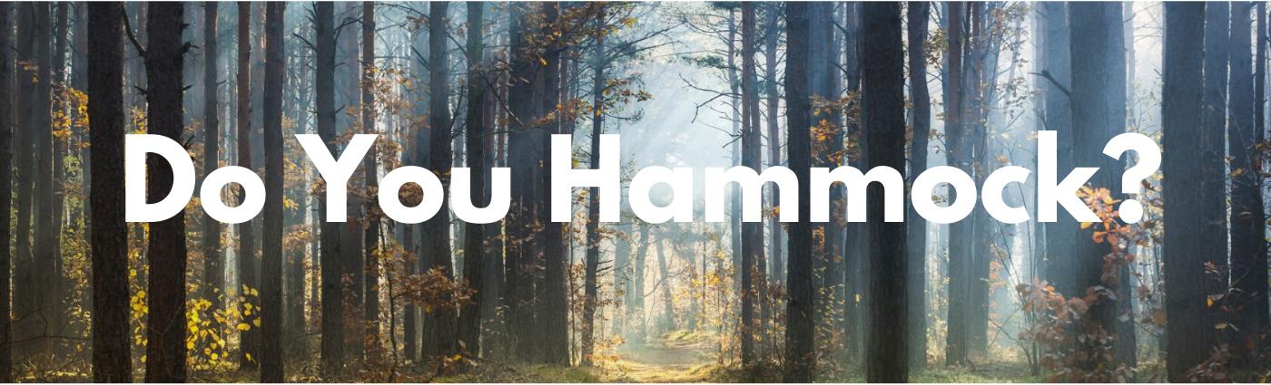 DO YOU HAMMOCK?