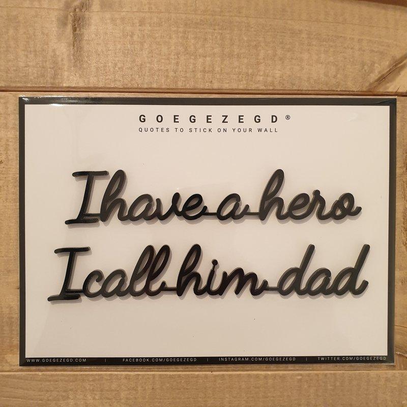Goegezegd Goegezegd Quote | I have a hero I call him dad