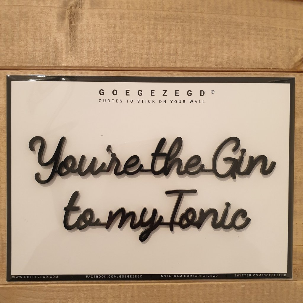 Goegezegd Goegezegd Quote | You're the Gin to my Tonic (zwart)
