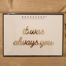 Goegezegd Goegezegd Quote | It was always you