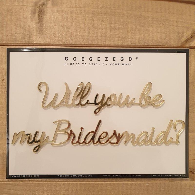 Goegezegd Goegezegd Quote | Will you be my bridesmaid?