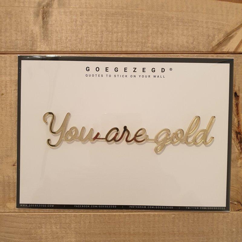 Goegezegd Goegezegd Quote   You are gold