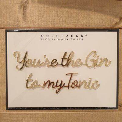 Goegezegd Goegezegd Quote | You're the Gin to my Tonic (gold)