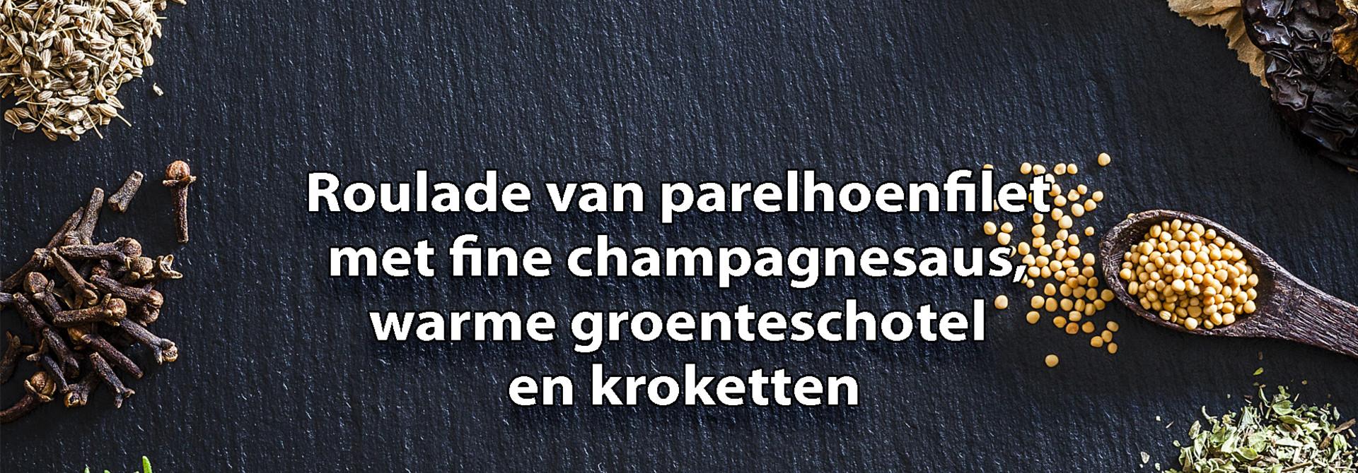 Roulade van parelhoenfilet in fine champagnesaus met verse kroketten