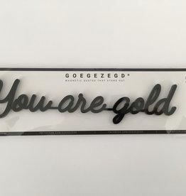 Goegezegd Goegezegd magneet You are gold (zwart)