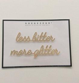Goegezegd Goegezegd muursticker a5 less bitter more glitter goud