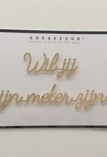 Goegezegd Goegezegd muursticker a5 wil jij mijn meter zijn? goud