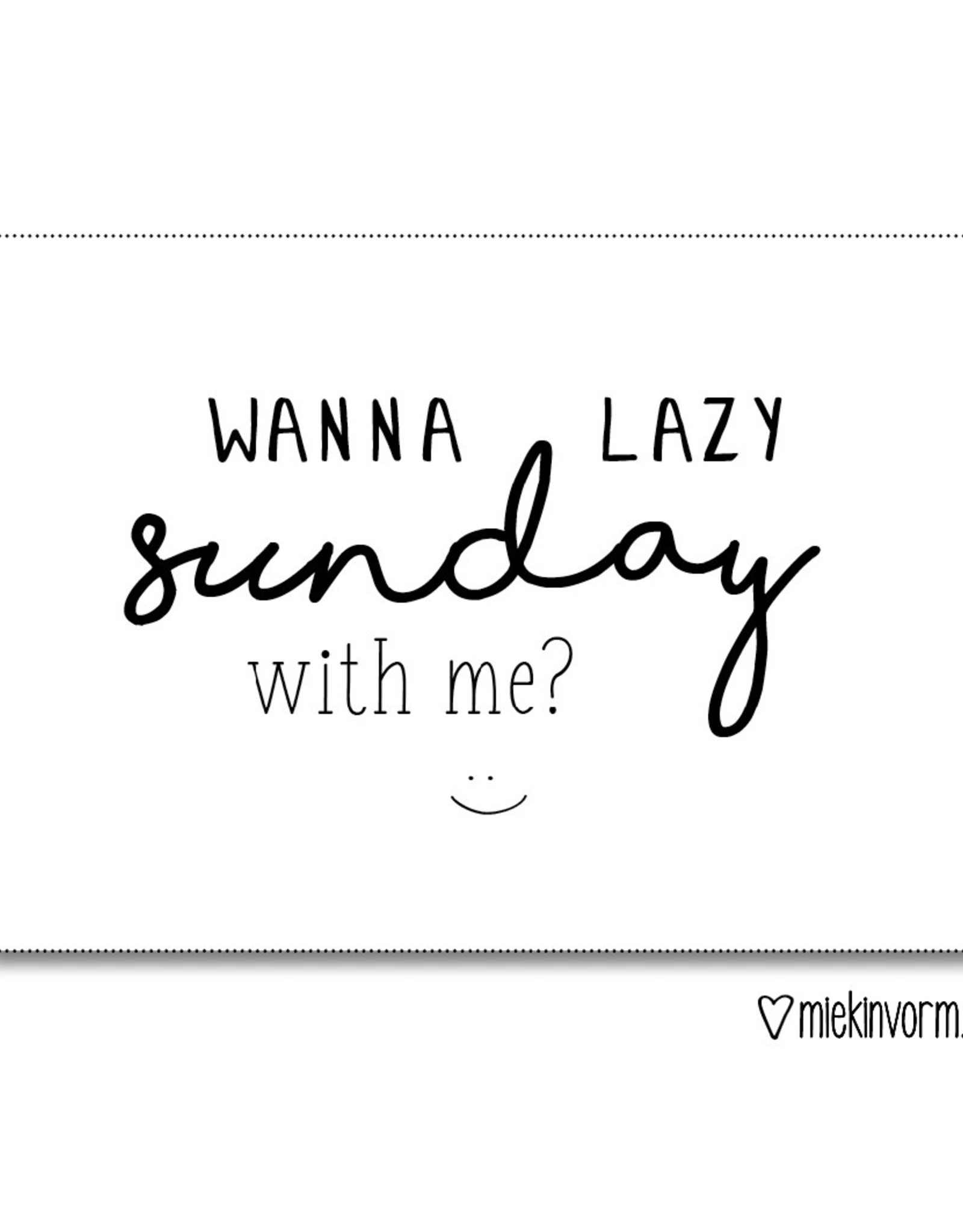 Miek in vorm kaart a6 miek in vorm: wanna lazy sunday with me?