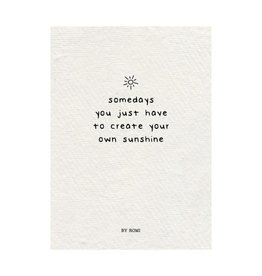 By romi By romi kaart a6 Someday you just have to create your own sunshine