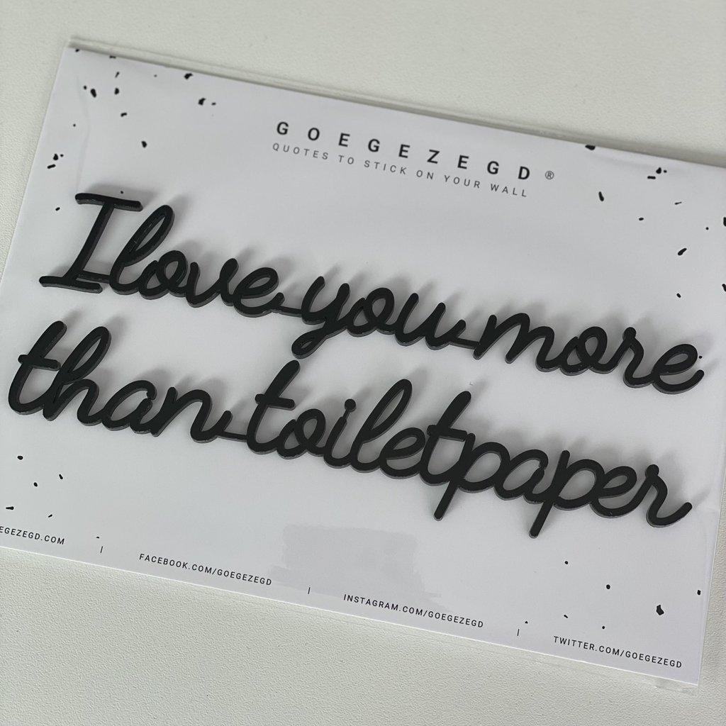Goegezegd Goegezegd muursticker a5 zwart I love you more than toiletpaper