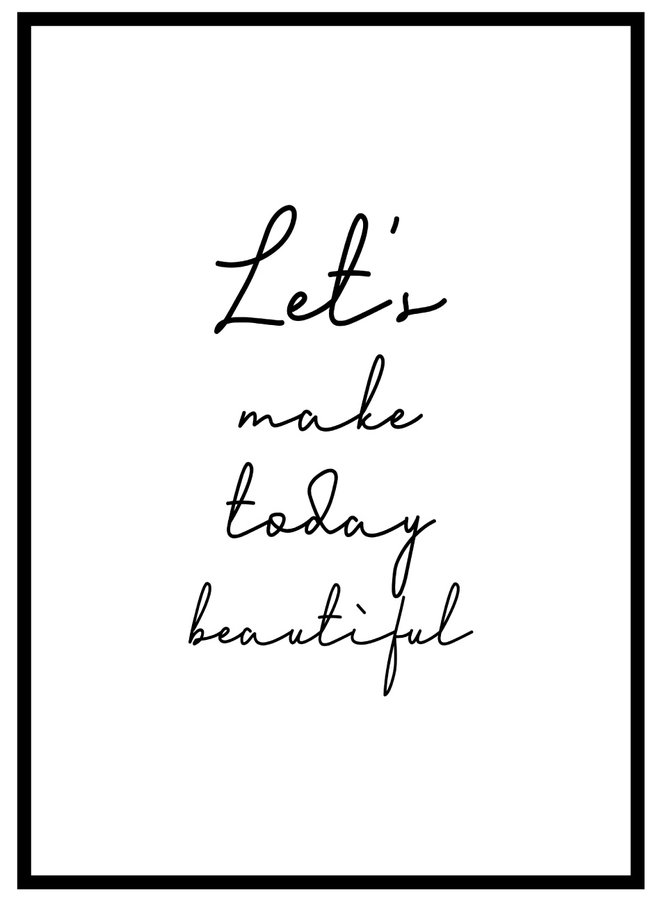 Let's Make Today Beautiful Poster