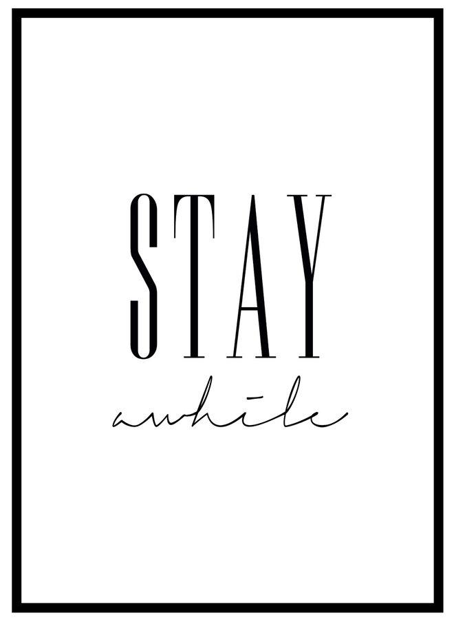 Stay Awhile Print