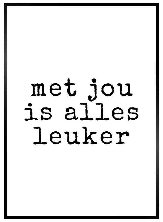 Met jou is alles Leuker ll Poster