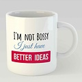 I'm not bossy I just have better ideas L