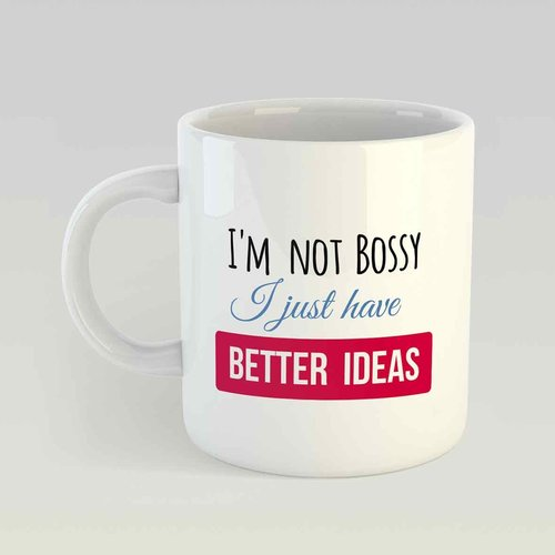I'm not bossy I just have better ideas M