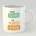 I'm not weird I'm limited edition L