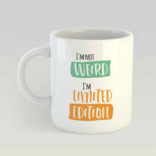 I'm not weird I'm limited edition M