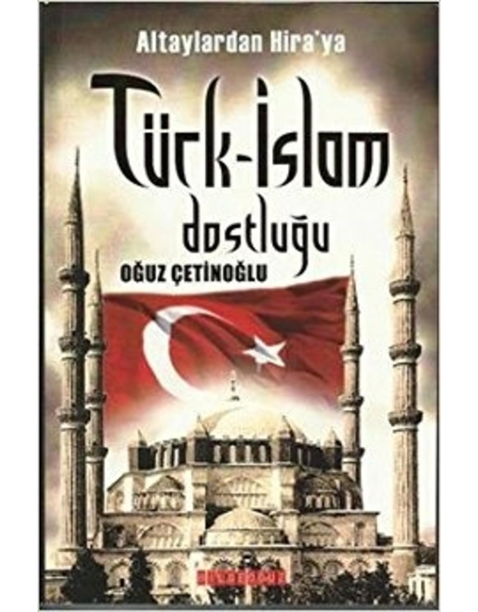 Oğuz Çetinoğlu Altaylardan Hira'ya Türk-İslam Dostluğu