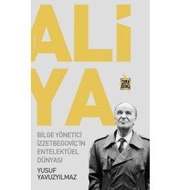 Yusuf Yavuzyılmaz Aliya - Bilge Yönetici İzzetbegoviç'in Entelektüel Dünyası