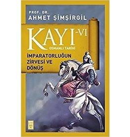 Ahmet Şimşirgil Kayı 6 - Osmanlı Tarihi / İmparatorluğun Zirvesi ve Dönüş