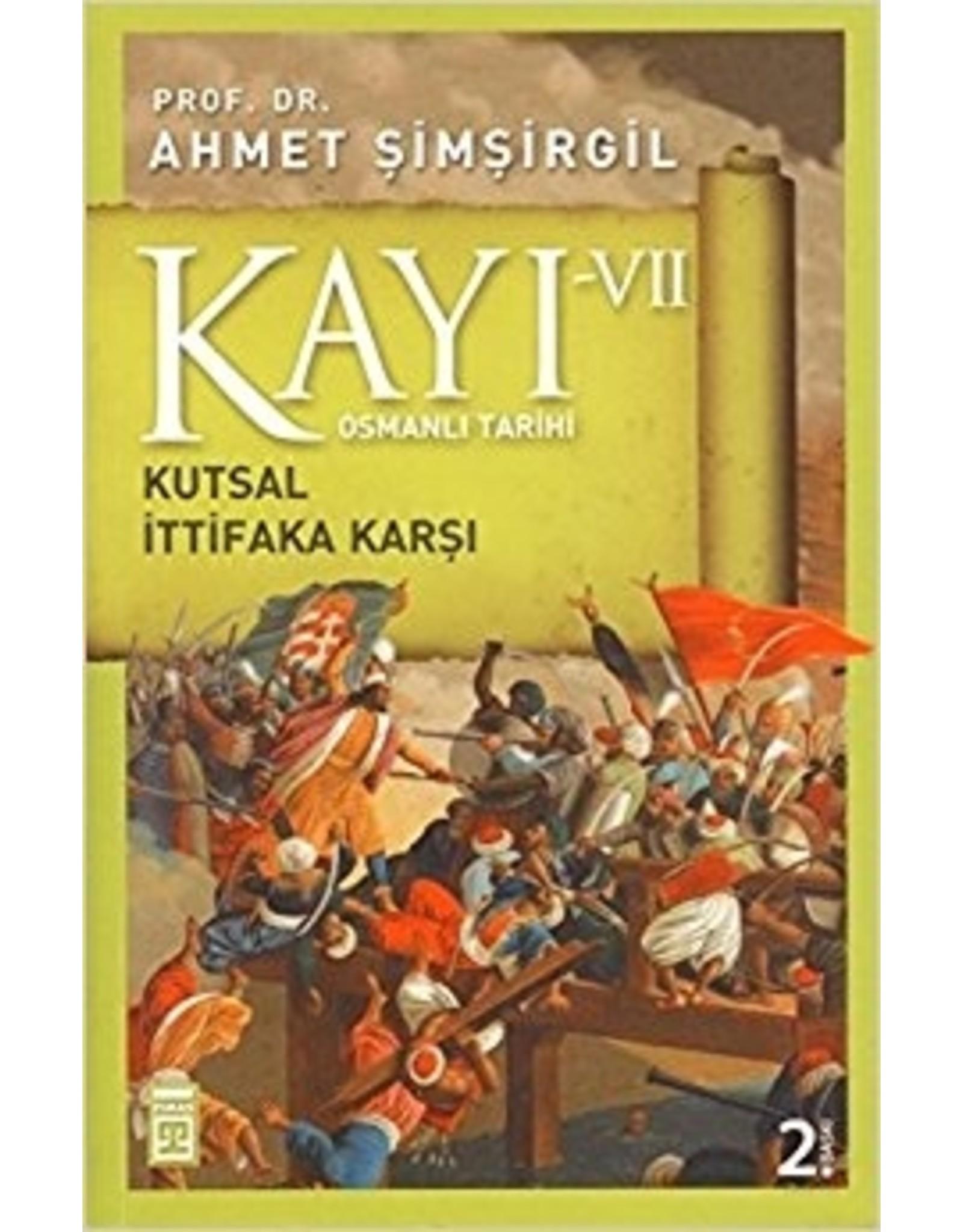 Ahmet Şimşirgil Kayı 7 - Osmanlı Tarihi / Kutsal İttifaka Karşı