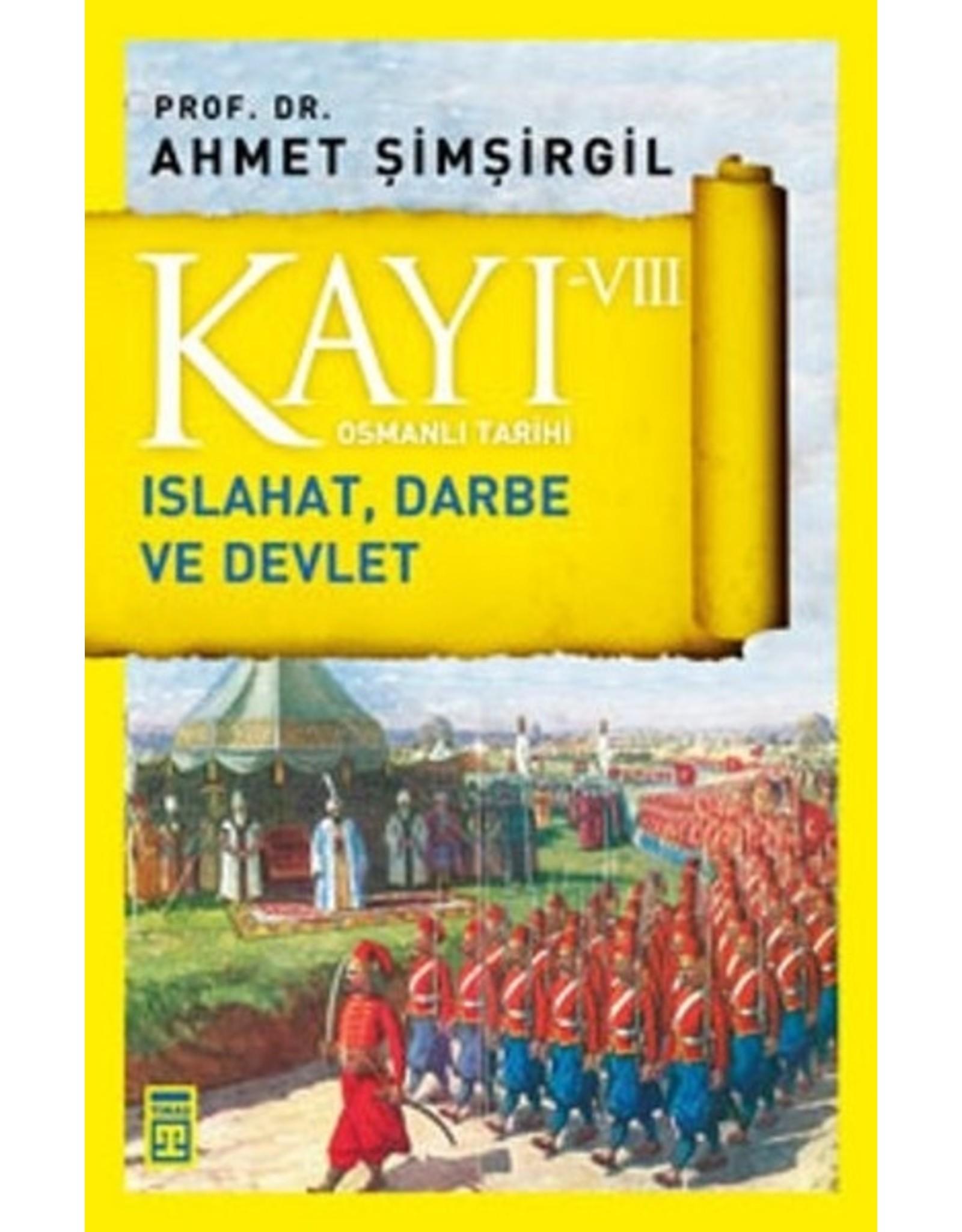 Ahmet Şimşirgil Kayı 8 - Osmanlı Tarihi / Islahat, Darbe ve Devlet