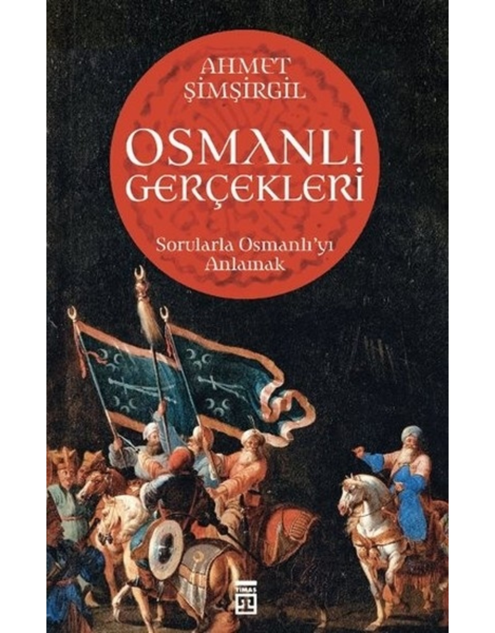 Ahmet Şimşirgil Osmanlı Gerçekleri Sorularla Osmanlı'yı Anlamak