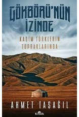 Ahmet Taşağıl Gökbörü'nün İzinde Kadim Türklerin Topraklarında