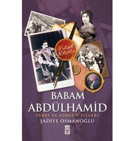 """Şadiye Osmanoğlu Babam Abdülhamid """"Saray ve Sürgün Yılları"""""""