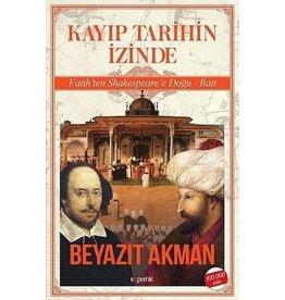 Beyazıt Akman Kayıp Tarihin İzinde Fatih'ten Shakespeare'e Doğu Batı