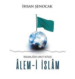 Ihsan Şenocak İnsanlığın Umut Kıtası Alem-i İslam
