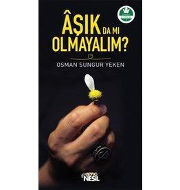 Osman Sungur Yeken Aşık da mı Olmayalım?