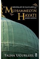 Talha Uğurluel Mekanlar ve Olaylarla Hz. Muhammed'in Hayatı (Mekke-Medine)