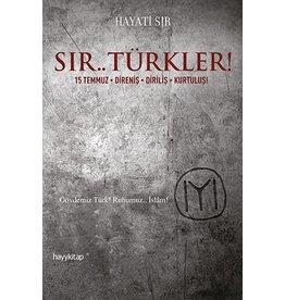 Hayati Sır Sır.. Türkler! 15 Temmuz - Direniş - Diriliş - Kurtuluş!