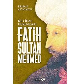 Erhan Afyoncu Bir Cihan Hükümdarı Fatih Sultan Mehmed (Ciltli)