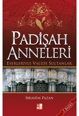 İbrahim Pazan Padişah Anneleri Eserleriyle Valide Sultanlar