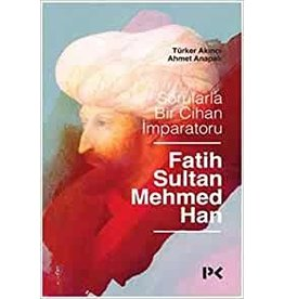 Ahmet Anapalı Sorularla Bir Cihan İmparatoru: Fatih Sultan Mehmed Han