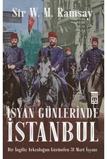 Sir V. M. Ramsay İsyan Günlerinde İstanbul  Bir İngiliz Arkeoloğun Gözünden 31 Mart İsyanı