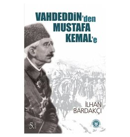 İlhan Bardakçı Vahdeddin'den Mustafa Kemal'e