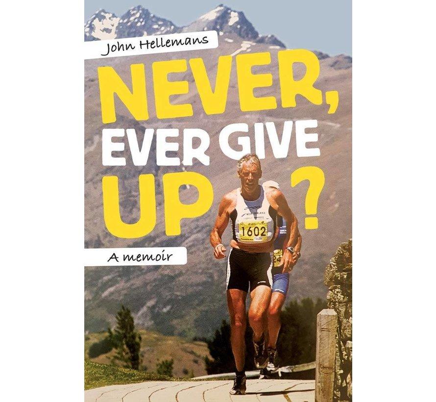 John Hellemans - Gib niemals auf: Ein Memoir