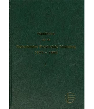 N.V.H.M. Handboek Nederlandse Provinciale Muntslag 1573 - 1806 / Deel 1